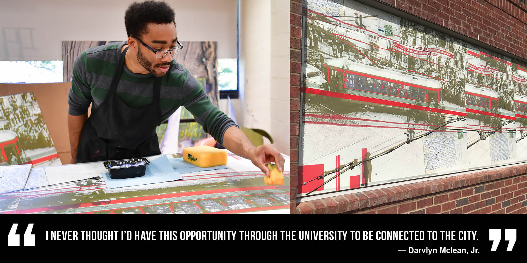 """I never thought I'd have this opportunity through the university to be connected to the city."" Darvlyn Mclean, Jr."